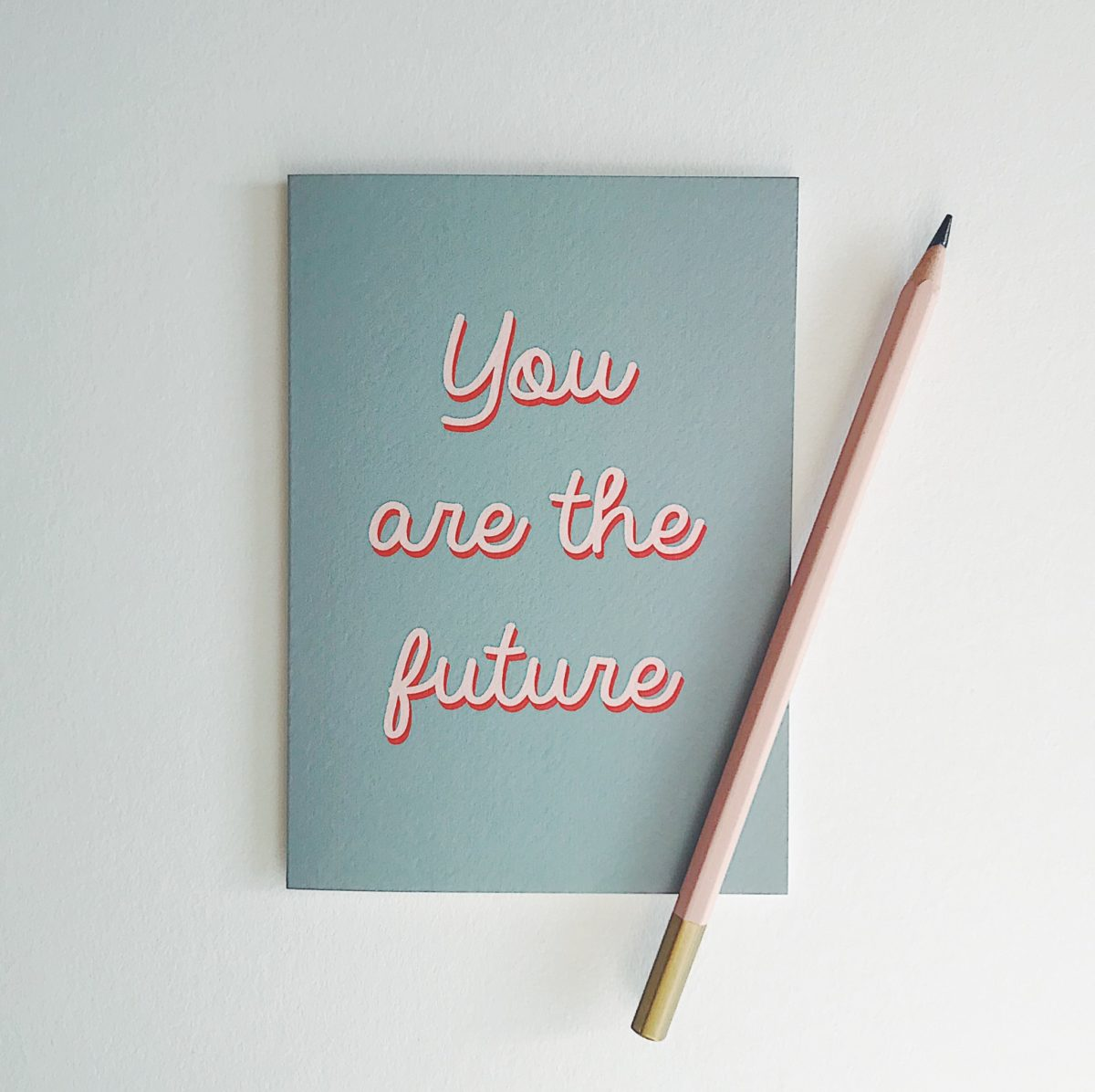 You are the future typographic positive message card